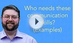 Who needs these communication skills? - (Examples)